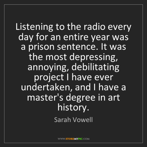 Sarah Vowell: Listening to the radio every day for an entire year was...