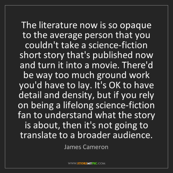 James Cameron: The literature now is so opaque to the average person...