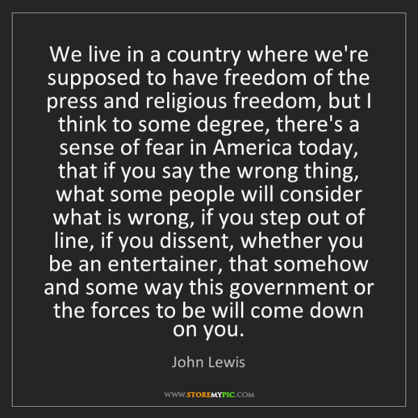John Lewis: We live in a country where we're supposed to have freedom...