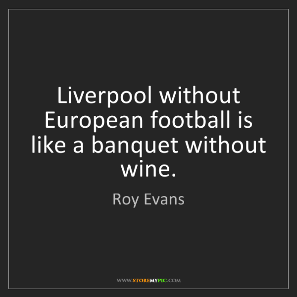 Roy Evans: Liverpool without European football is like a banquet...