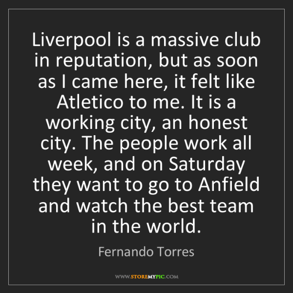 Fernando Torres: Liverpool is a massive club in reputation, but as soon...
