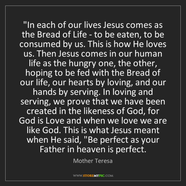 """Mother Teresa: """"In each of our lives Jesus comes as the Bread of Life..."""