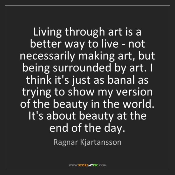 Ragnar Kjartansson: Living through art is a better way to live - not necessarily...