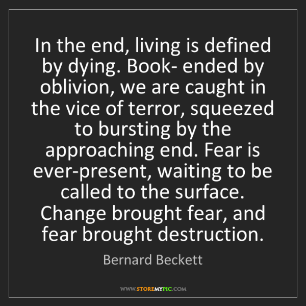 Bernard Beckett: In the end, living is defined by dying. Book- ended by...