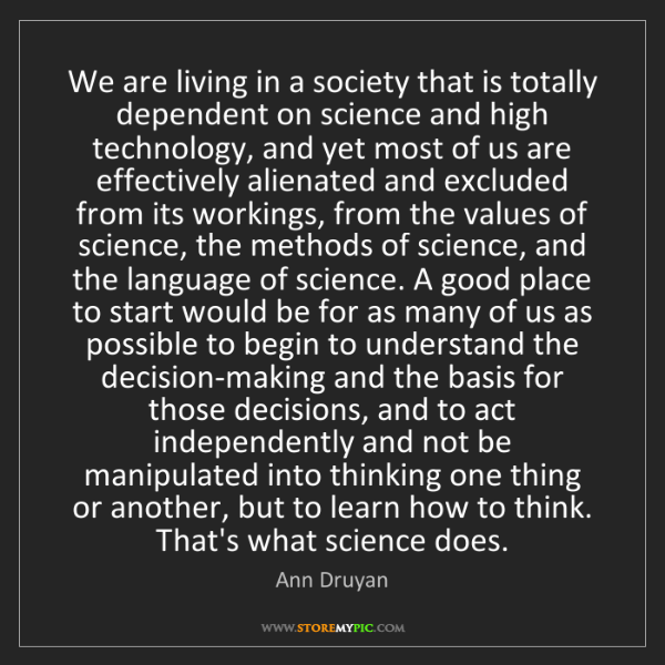Ann Druyan: We are living in a society that is totally dependent...