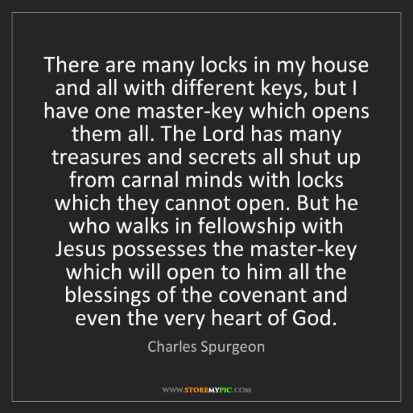 Charles Spurgeon: There are many locks in my house and all with different...