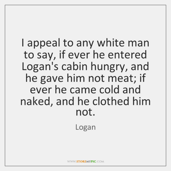 I appeal to any white man to say, if ever he entered ...