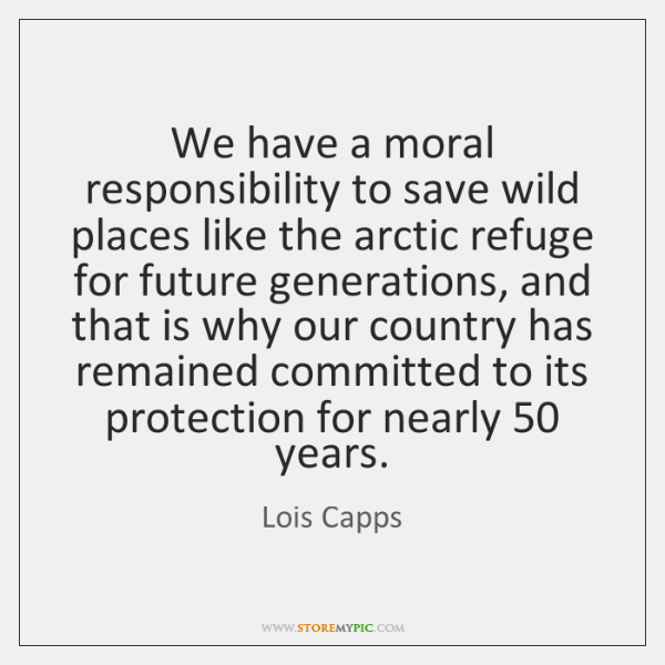 We have a moral responsibility to save wild places like the arctic ...