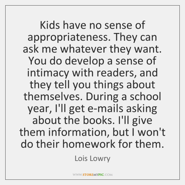 Kids have no sense of appropriateness. They can ask me whatever they ...