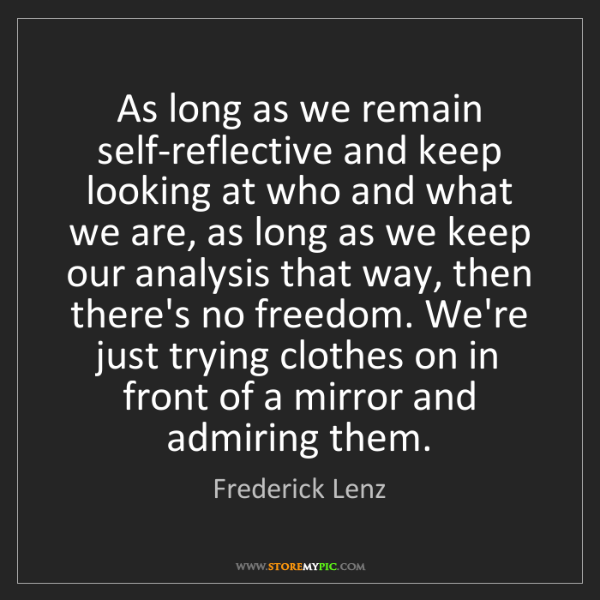 Frederick Lenz: As long as we remain self-reflective and keep looking...