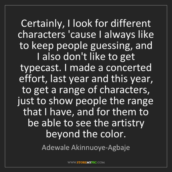 Adewale Akinnuoye-Agbaje: Certainly, I look for different characters 'cause I always...