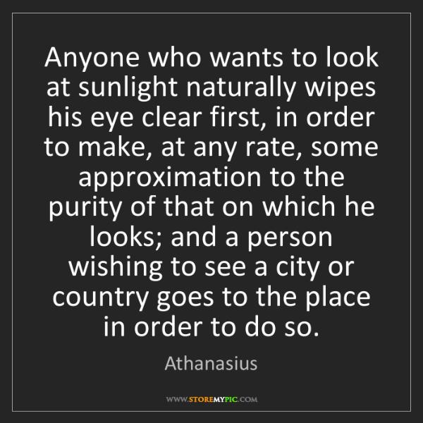 Athanasius: Anyone who wants to look at sunlight naturally wipes...