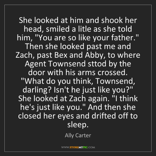 Ally Carter: She looked at him and shook her head, smiled a litle...
