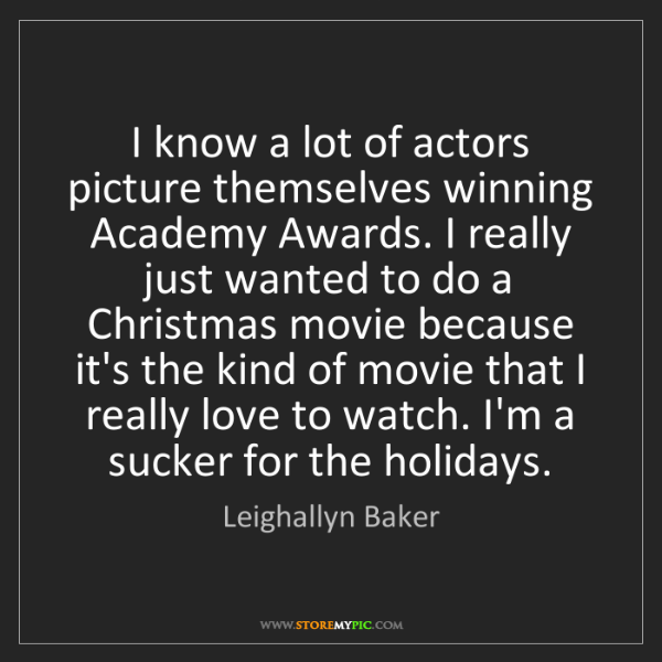 Leighallyn Baker: I know a lot of actors picture themselves winning Academy...