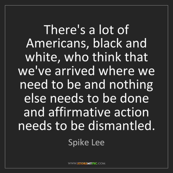 Spike Lee: There's a lot of Americans, black and white, who think...
