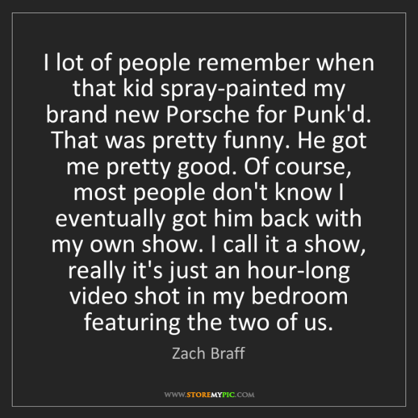 Zach Braff: I lot of people remember when that kid spray-painted...