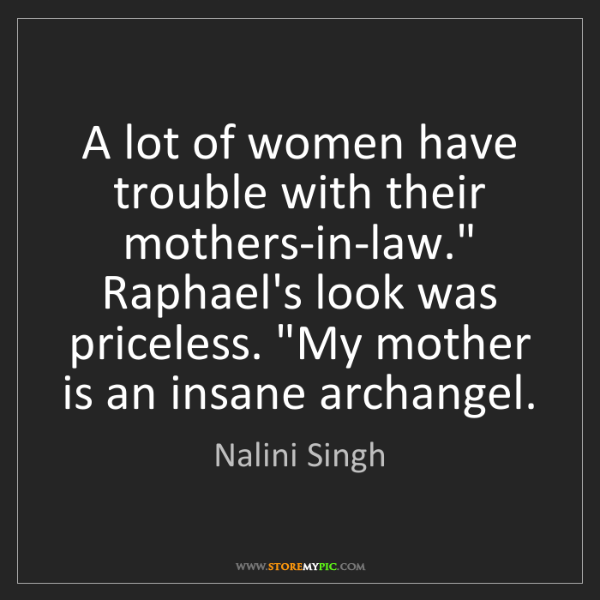 """Nalini Singh: A lot of women have trouble with their mothers-in-law.""""..."""