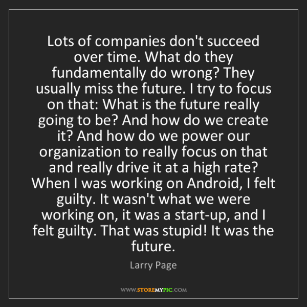 Larry Page: Lots of companies don't succeed over time. What do they...