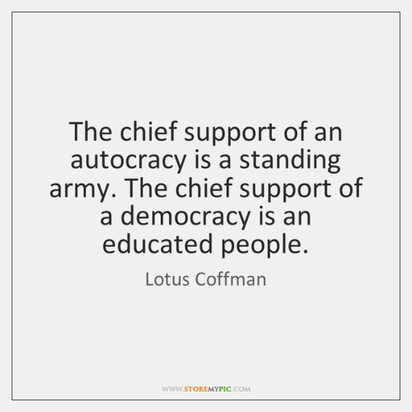 The chief support of an autocracy is a standing army. The chief ...