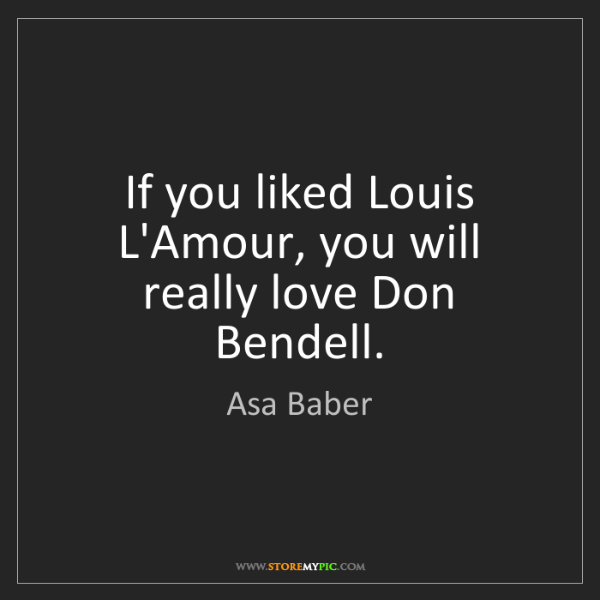 Asa Baber: If you liked Louis L'Amour, you will really love Don...
