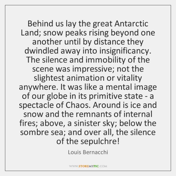 Behind us lay the great Antarctic Land; snow peaks rising beyond one ...