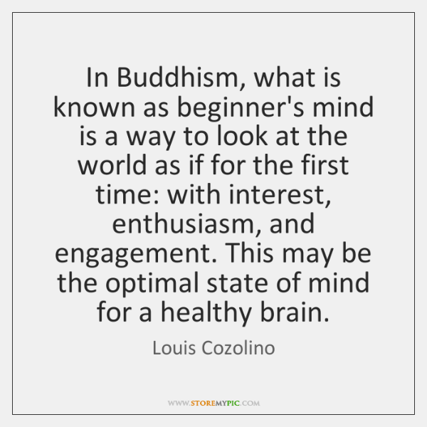 In Buddhism, what is known as beginner's mind is a way to ...