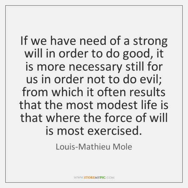 If we have need of a strong will in order to do ...