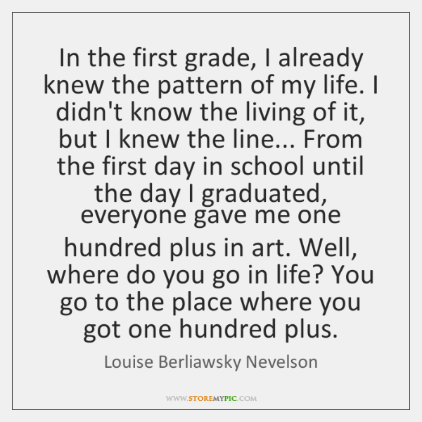 In the first grade, I already knew the pattern of my life. ...