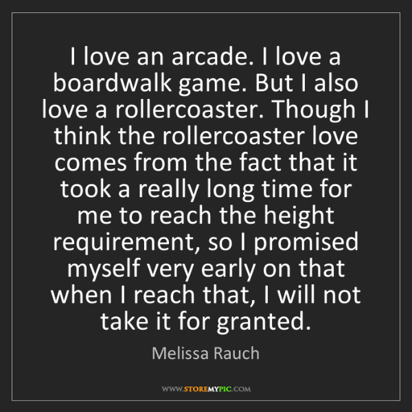 Melissa Rauch: I love an arcade. I love a boardwalk game. But I also...