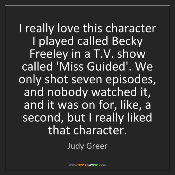 Judy Greer: I really love this character I played called Becky Freeley...