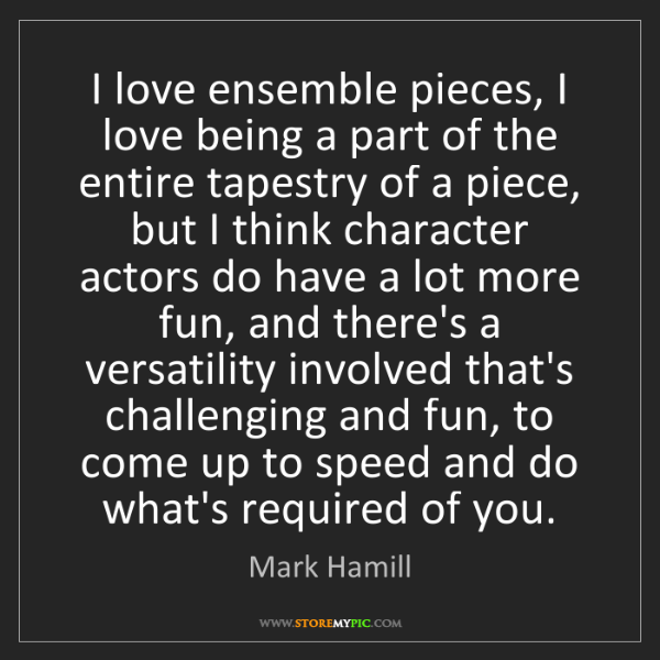 Mark Hamill: I love ensemble pieces, I love being a part of the entire...