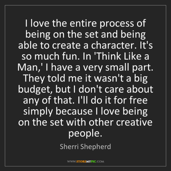 Sherri Shepherd: I love the entire process of being on the set and being...