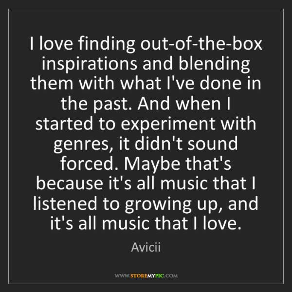 Avicii: I love finding out-of-the-box inspirations and blending...
