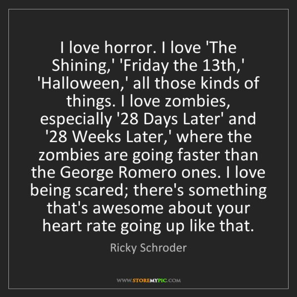 Ricky Schroder: I love horror. I love 'The Shining,' 'Friday the 13th,'...