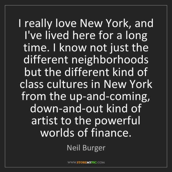 Neil Burger: I really love New York, and I've lived here for a long...