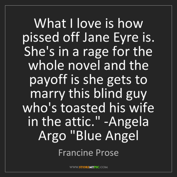 Francine Prose: 'What I love is how pissed off Jane Eyre is. She's in...
