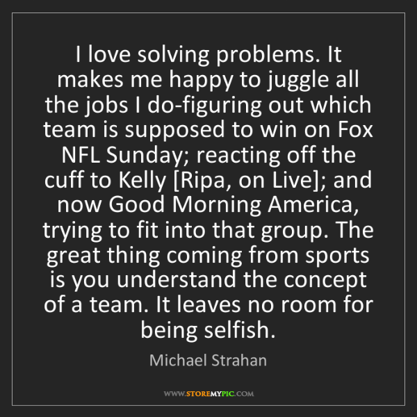 Michael Strahan: I love solving problems. It makes me happy to juggle...