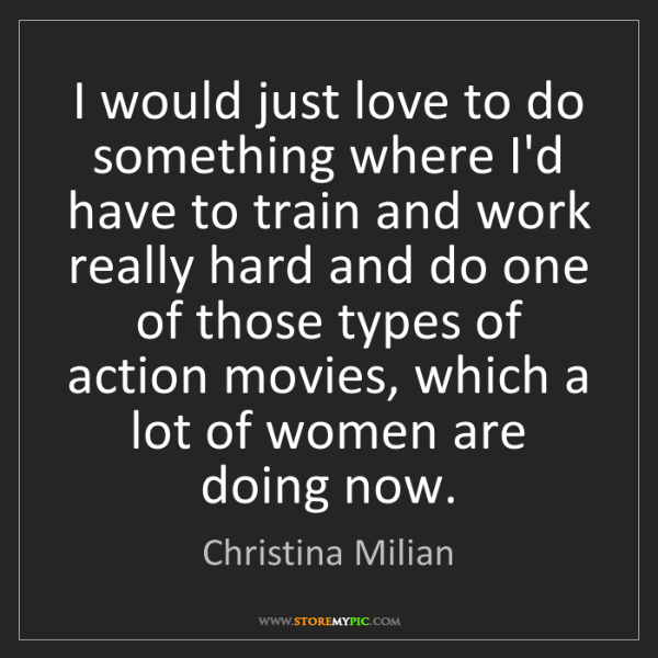 Christina Milian: I would just love to do something where I'd have to train...