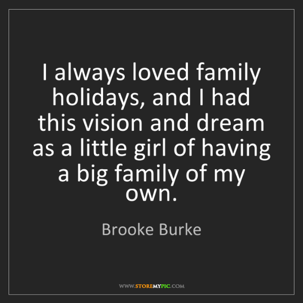 Brooke Burke: I always loved family holidays, and I had this vision...