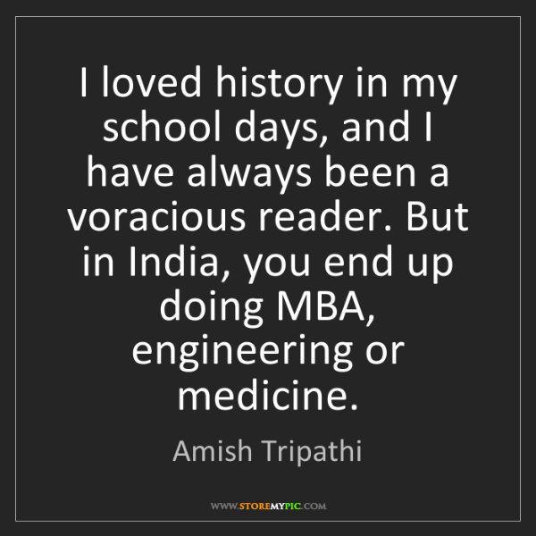 Amish Tripathi: I loved history in my school days, and I have always...