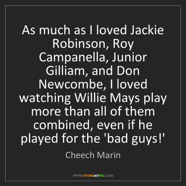 Cheech Marin: As much as I loved Jackie Robinson, Roy Campanella, Junior...