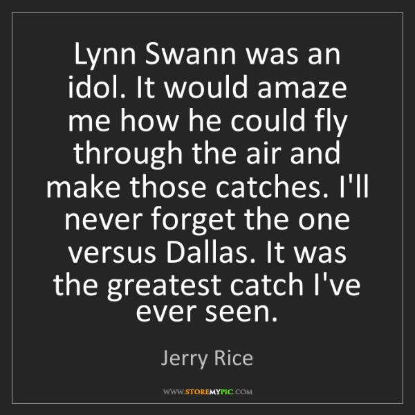 Jerry Rice: Lynn Swann was an idol. It would amaze me how he could...