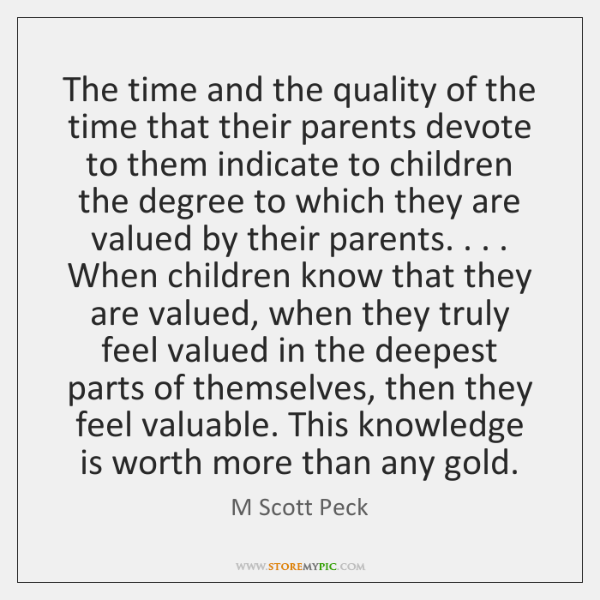 The time and the quality of the time that their parents devote ...