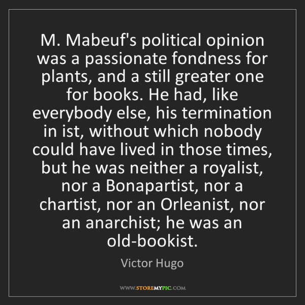 Victor Hugo: M. Mabeuf's political opinion was a passionate fondness...