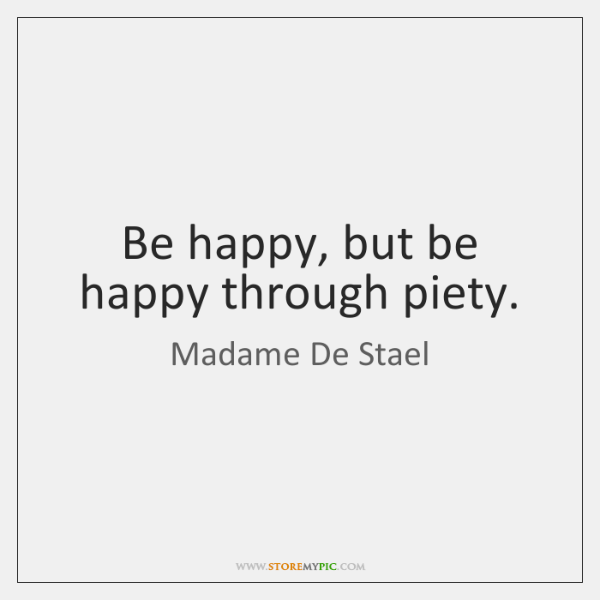 Be happy, but be happy through piety.