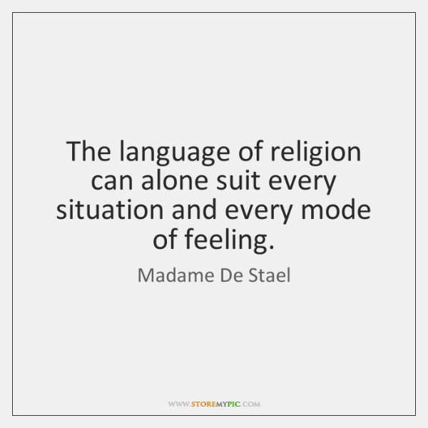 The language of religion can alone suit every situation and every mode ...