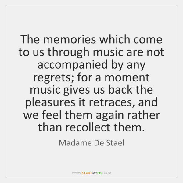 The memories which come to us through music are not accompanied by ...