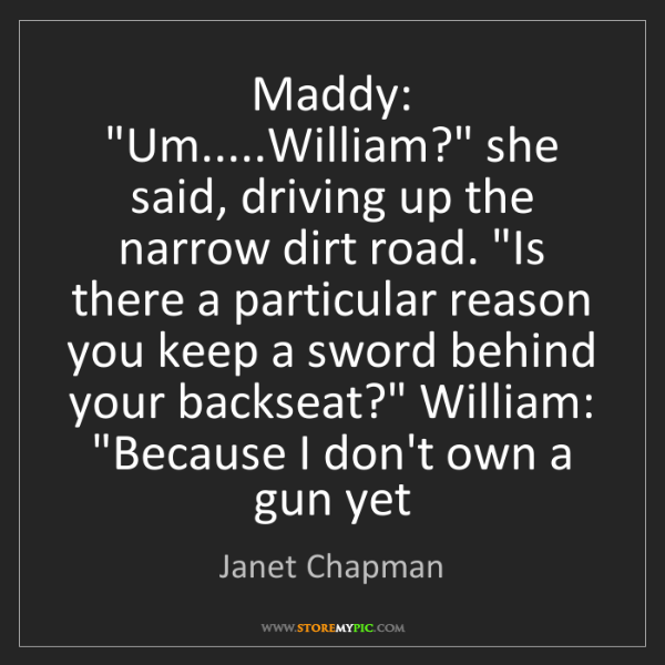 "Janet Chapman: Maddy: ""Um.....William?"" she said, driving up the narrow..."