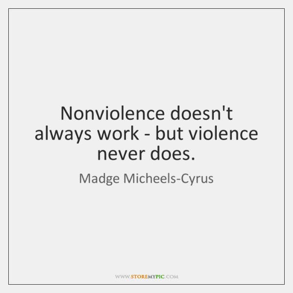 Nonviolence doesn't always work - but violence never does.