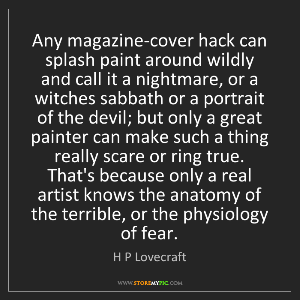 H P Lovecraft: Any magazine-cover hack can splash paint around wildly...